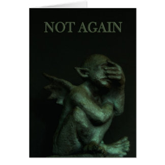 Gargoyle~not again birthday card