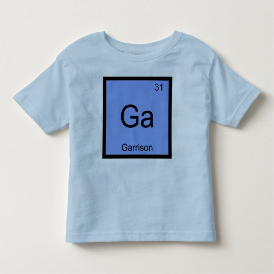 Garrison  Name Chemistry Element Periodic Table Toddler T-shirt