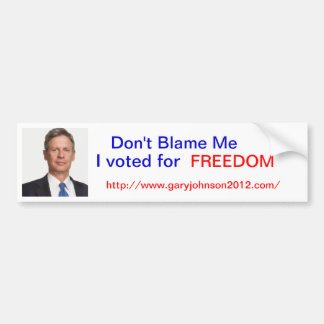 """Gary Johnson """"Dont Blame me, I voted for Freedom"""" Car Bumper Sticker"""