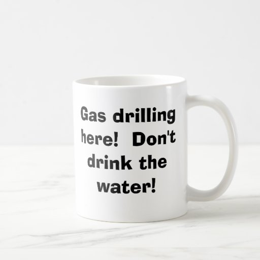 Gas drilling here! Don't drink the water! Classic White Coffee Mug