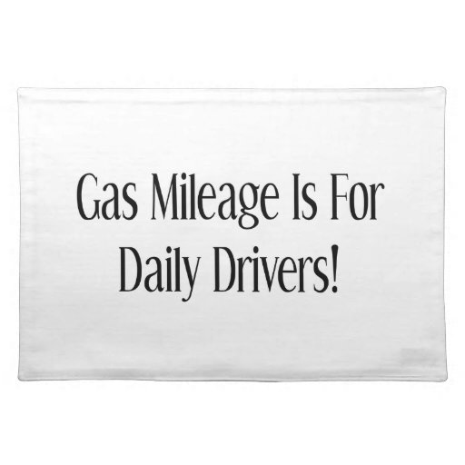 Gas Mileage Is For Daily Drivers Place Mat