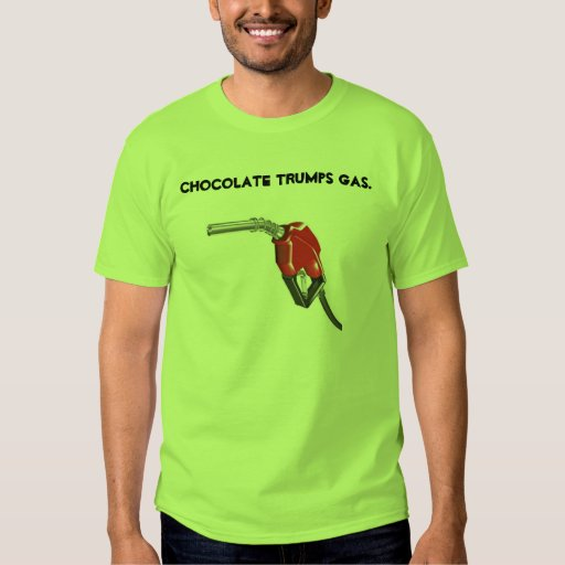 gas nozzle, chocolate trumps gas. t shirt