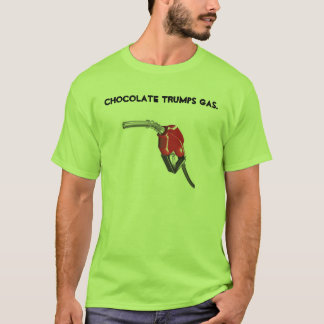 gas nozzle, chocolate trumps gas. T-Shirt