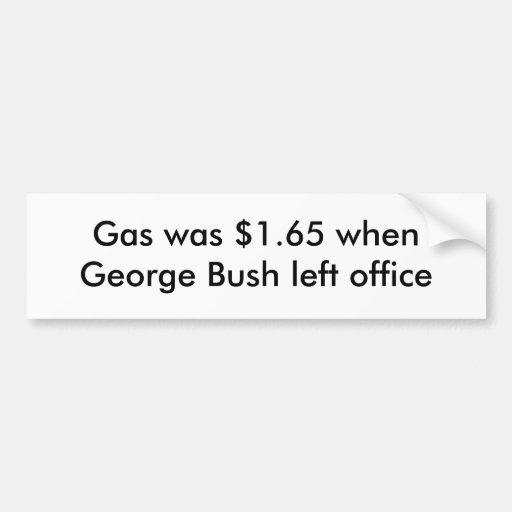 Gas was $1.65 when George Bush left office Bumper Stickers