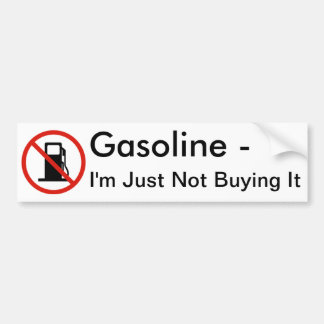 Gasoline - I'm Just Not Buying It Bumper Stickers