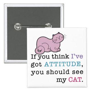 Gato divertido de la actitud de mi gato pin cuadrada 5 cm