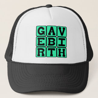 Gave Birth, Gift For New Mother Trucker Hat