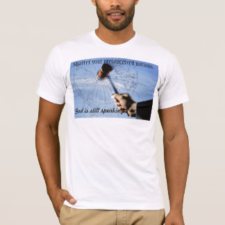 gavel, Shatter your preconceived notions., God ... T-Shirt