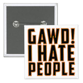 Gawd! I Hate People! Pinback Button