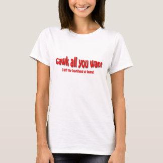 Gawk all you want T-Shirt