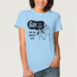 Gay as Ever (even on difficult days) T Shirts