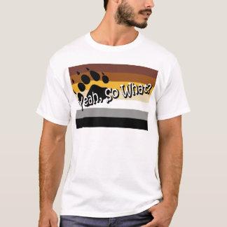 Gay Bear -- So What? T-Shirt