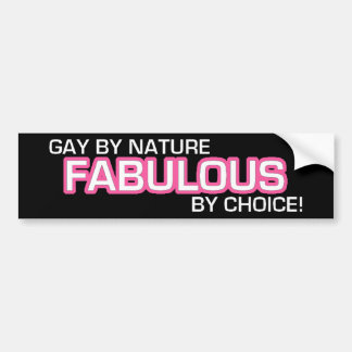 Gay By Nature, Fabulous By choice! Car Bumper Sticker