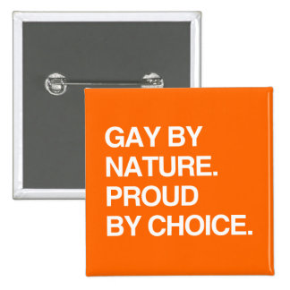 GAY BY NATURE. PROUD BY CHOICE BUTTON
