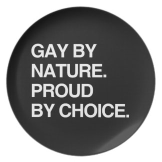 GAY BY NATURE. PROUD BY CHOICE DINNER PLATE