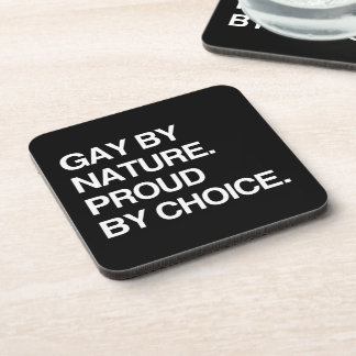 GAY BY NATURE. PROUD BY CHOICE DRINK COASTER