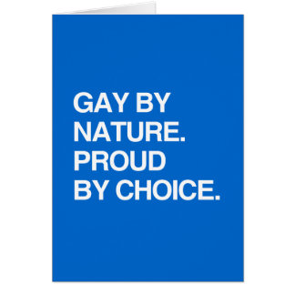 GAY BY NATURE. PROUD BY CHOICE GREETING CARD
