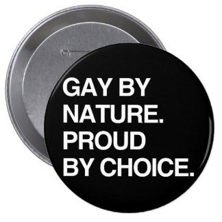 GAY BY NATURE. PROUD BY CHOICE PIN