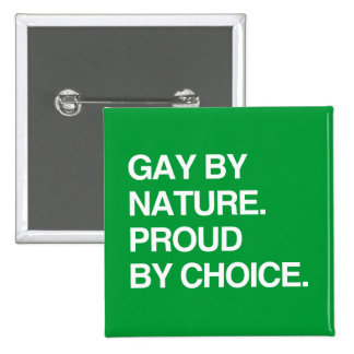 GAY BY NATURE. PROUD BY CHOICE PINBACK BUTTON
