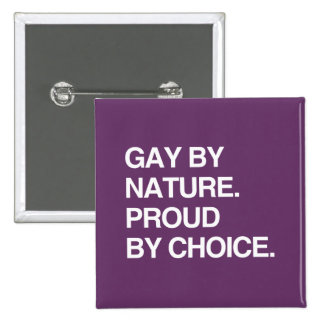 GAY BY NATURE. PROUD BY CHOICE PINS