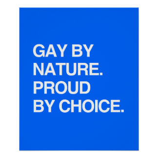 GAY BY NATURE. PROUD BY CHOICE POSTERS