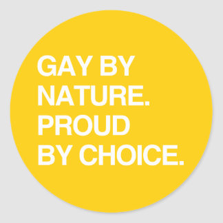 GAY BY NATURE. PROUD BY CHOICE CLASSIC ROUND STICKER