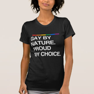GAY BY NATURE. PROUD BY CHOICE TSHIRTS