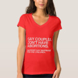GAY COUPLES DON'T HAVE ABORTIONS -.png Tee Shirt