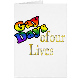 Gay Days Of Our Lives Greeting Card