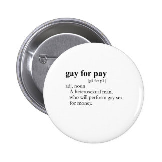 GAY FOR PAY (definition) Pinback Button