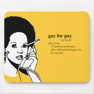 GAY FOR PAY MOUSE PAD