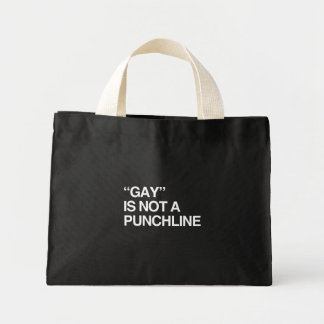 GAY IS NOT A PUNCHLINE BAGS