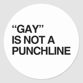 GAY IS NOT A PUNCHLINE.png Classic Round Sticker