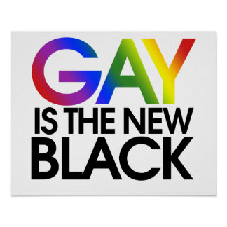 Gay is the new Black Poster