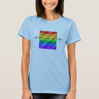 gay (Large), I'M NOT GAY, BUT MY BROTHER IS T-Shirt