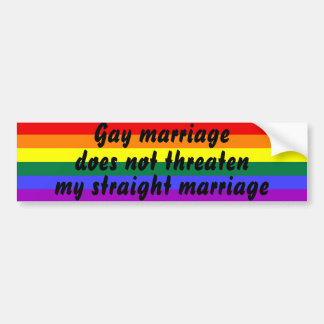 Gay marriage does not threaten my straight marriag car bumper sticker