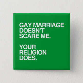 GAY MARRIAGE DOESN'T SCARE ME -.png Pinback Button