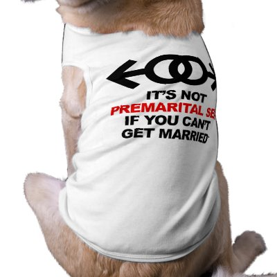 gay pre marital sex dog shirt p155755469504225000b7vmu 400 ... week — should we be encouraging women (and men) to have pre marital sex?