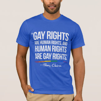 Gay Rights are Human Rights - Hillary Clinton Quot T-Shirt