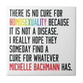 Gay Rights - Homosexuality - Michelle Bachmann Ceramic Tile