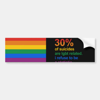 Gay Suicide - I refuse to be a statistic Car Bumper Sticker
