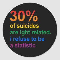 Gay Suicide - I refuse to be a statistic Classic Round Sticker