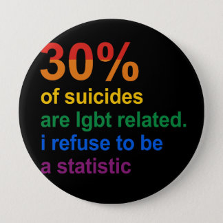 Gay Suicide - I refuse to be a statistic Pinback Button