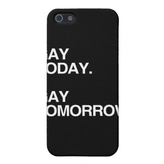 GAY TODAY. GAY TOMORROW. COVER FOR iPhone 5