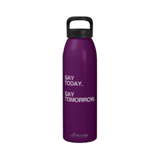 GAY TODAY. GAY TOMORROW. DRINKING BOTTLE