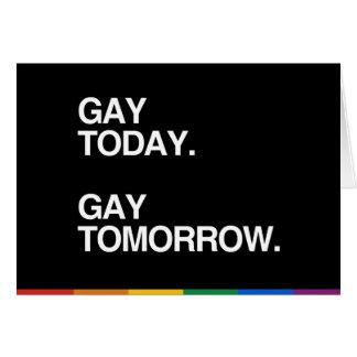 GAY TODAY. GAY TOMORROW. GREETING CARD