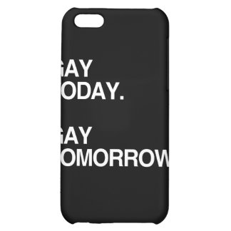 GAY TODAY. GAY TOMORROW. iPhone 5C COVER