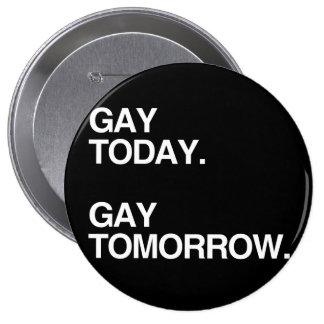 GAY TODAY. GAY TOMORROW. PINBACK BUTTON