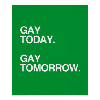 GAY TODAY. GAY TOMORROW. POSTER