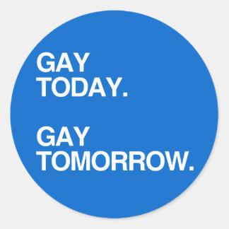 GAY TODAY. GAY TOMORROW. ROUND STICKER